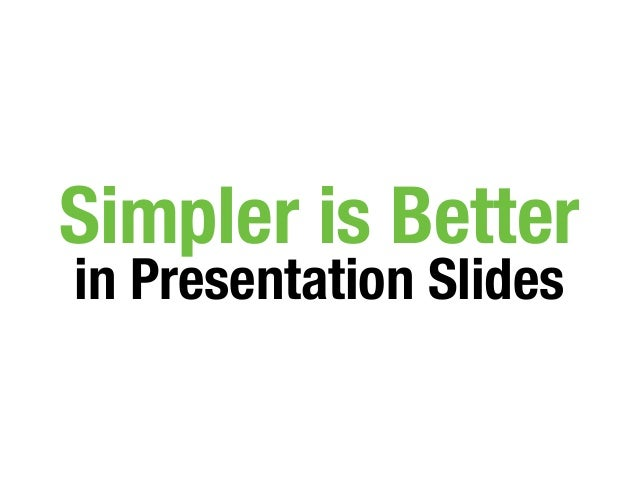 Simpler is Better in Presentation Slides