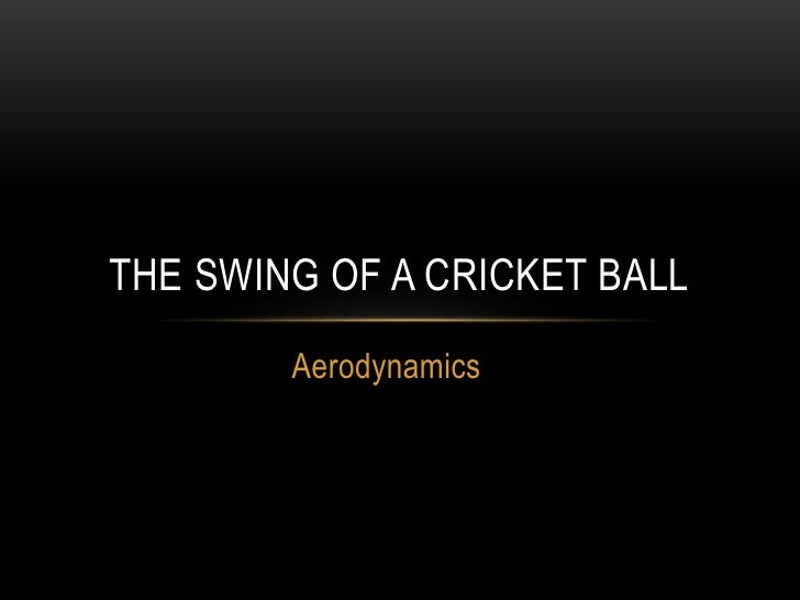 Aerodynamics<br />The Swing of a Cricket Ball<br />