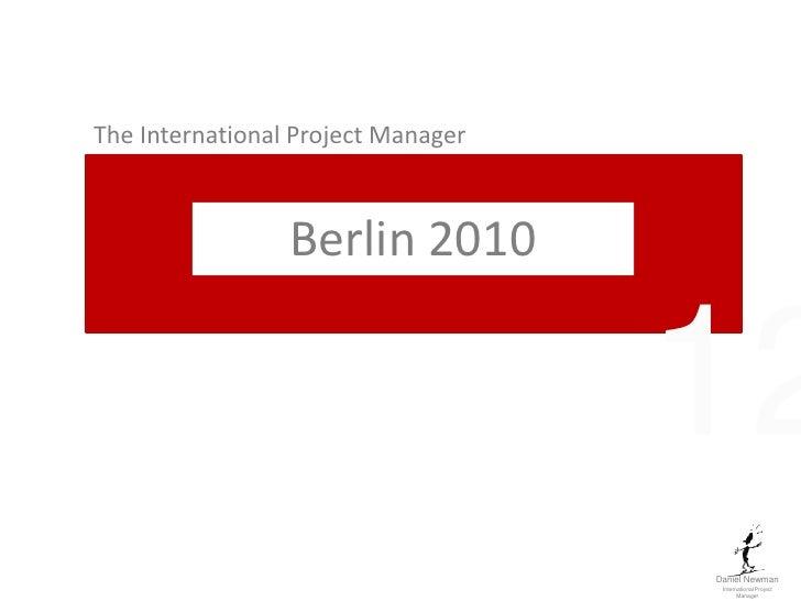 Daniel Newman<br />International Project Manager<br />The International Project Manager<br />Berlin 2010<br />