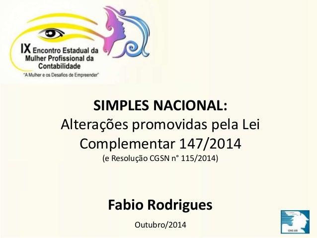 SIMPLES NACIONAL:  Alterações promovidas pela Lei  Complementar 147/2014  (e Resolução CGSN n° 115/2014)  Fabio Rodrigues ...
