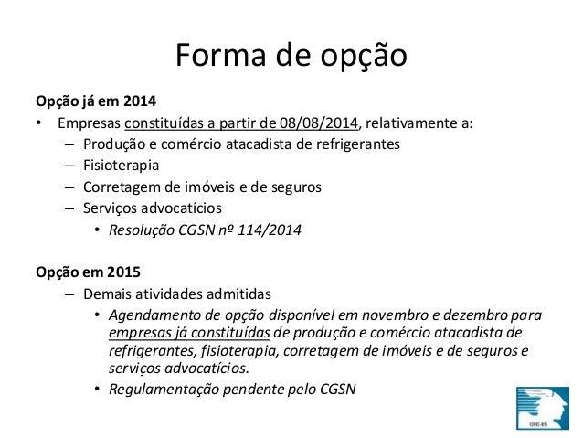 Forma de opção  Opção já em 2014  • Empresas constituídas a partir de 08/08/2014, relativamente a:  – Produção e comércio ...