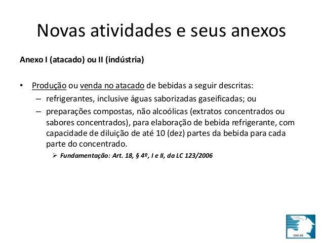 Novas atividades e seus anexos  Anexo I (atacado) ou II (indústria)  • Produção ou venda no atacado de bebidas a seguir de...