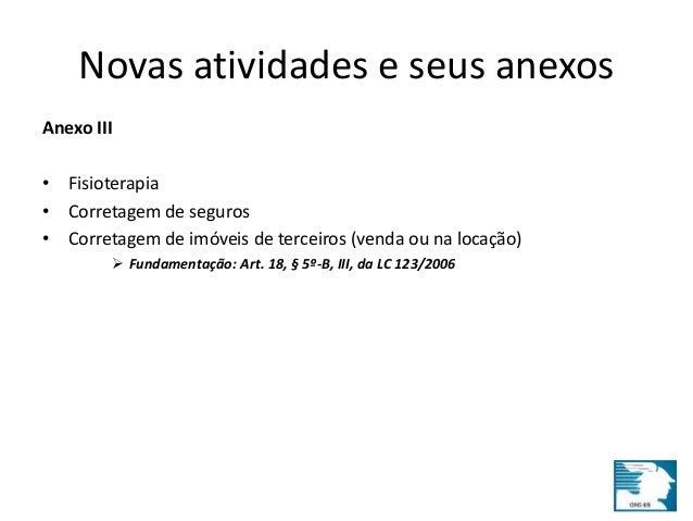 Novas atividades e seus anexos  Anexo III  • Fisioterapia  • Corretagem de seguros  • Corretagem de imóveis de terceiros (...
