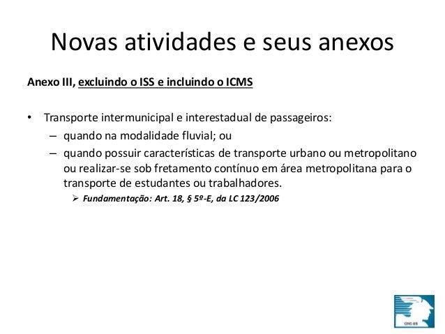Novas atividades e seus anexos  Anexo III, excluindo o ISS e incluindo o ICMS  • Transporte intermunicipal e interestadual...