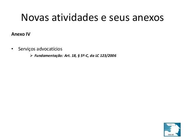 Novas atividades e seus anexos  Anexo IV  • Serviços advocatícios   Fundamentação: Art. 18, § 5º-C, da LC 123/2006