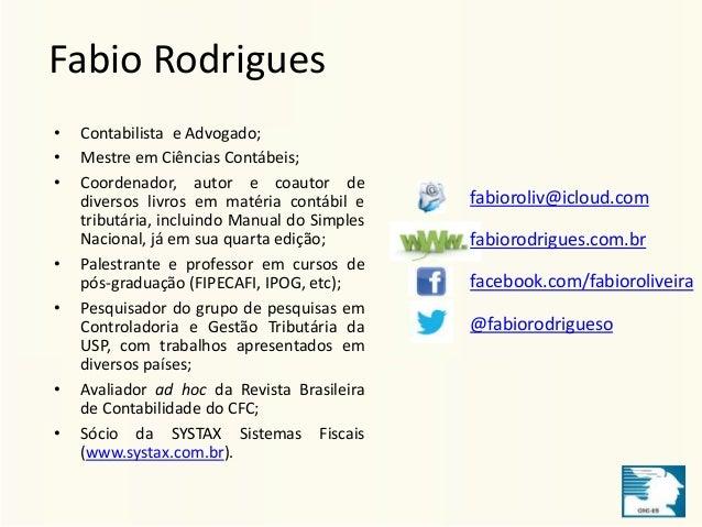 Fabio Rodrigues  • Contabilista e Advogado;  • Mestre em Ciências Contábeis;  • Coordenador, autor e coautor de  diversos ...