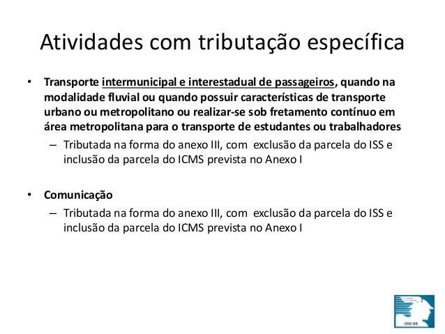 Atividades com tributação específica  • Transporte intermunicipal e interestadual de passageiros, quando na  modalidade fl...