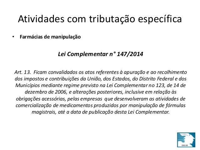 Atividades com tributação específica  • Farmácias de manipulação  Lei Complementar n° 147/2014  Art. 13. Ficam convalidado...