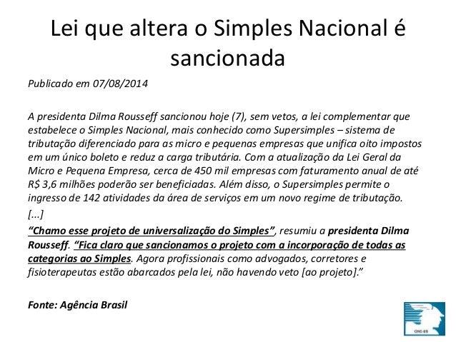 Lei que altera o Simples Nacional é  sancionada  Publicado em 07/08/2014  A presidenta Dilma Rousseff sancionou hoje (7), ...
