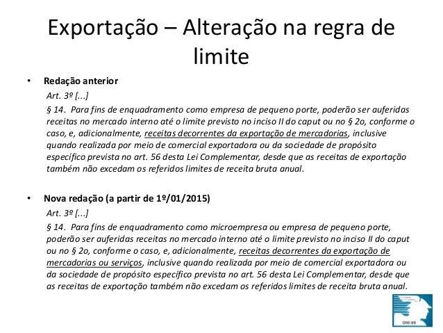 Exportação – Alteração na regra de  limite  • Redação anterior  Art. 3º [...]  § 14. Para fins de enquadramento como empre...