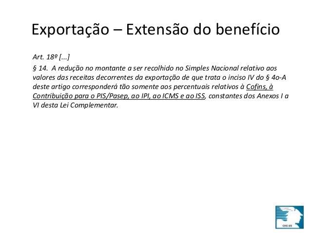 Exportação – Extensão do benefício  Art. 18º [...]  § 14. A redução no montante a ser recolhido no Simples Nacional relati...