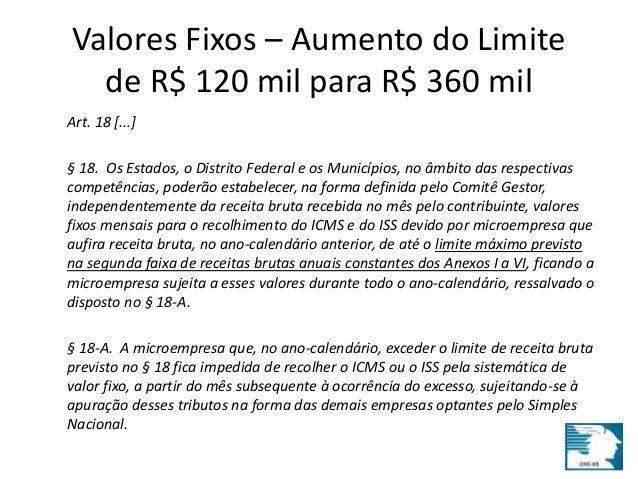 Valores Fixos – Aumento do Limite  de R$ 120 mil para R$ 360 mil  Art. 18 [...]  § 18. Os Estados, o Distrito Federal e os...