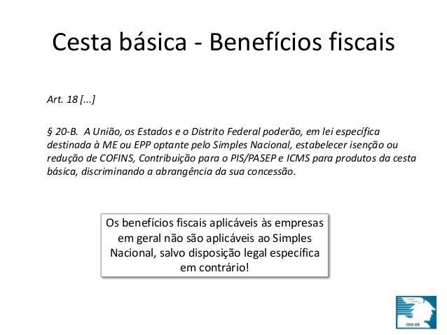 Cesta básica - Benefícios fiscais  Art. 18 [...]  § 20-B. A União, os Estados e o Distrito Federal poderão, em lei específ...