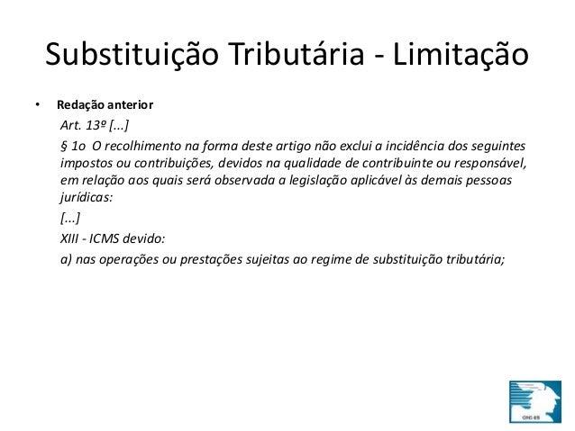 Substituição Tributária - Limitação  • Redação anterior  Art. 13º [...]  § 1o O recolhimento na forma deste artigo não exc...