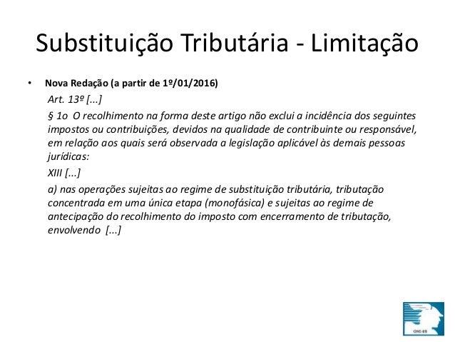 Substituição Tributária - Limitação  • Nova Redação (a partir de 1º/01/2016)  Art. 13º [...]  § 1o O recolhimento na forma...