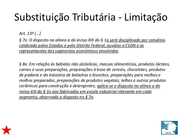 Substituição Tributária - Limitação  Art. 13º [...]  § 7o O disposto na alínea a do inciso XIII do § 1o será disciplinado ...