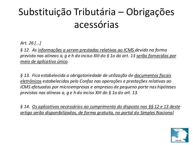 Substituição Tributária – Obrigações  acessórias  Art. 26 [...]  § 12. As informações a serem prestadas relativas ao ICMS ...