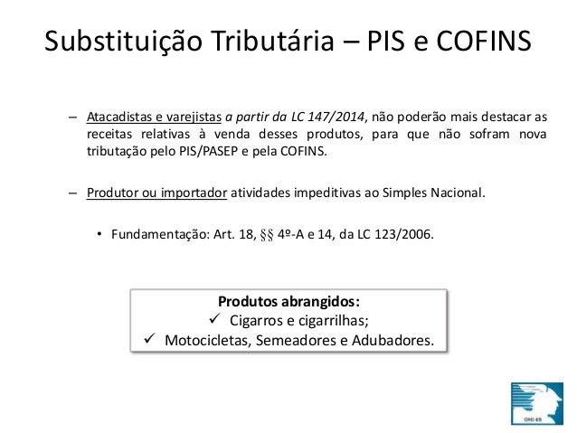 Substituição Tributária – PIS e COFINS  – Atacadistas e varejistas a partir da LC 147/2014, não poderão mais destacar as  ...