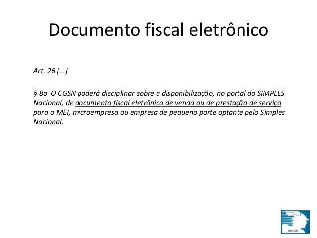Documento fiscal eletrônico  Art. 26 [...]  § 8o O CGSN poderá disciplinar sobre a disponibilização, no portal do SIMPLES ...