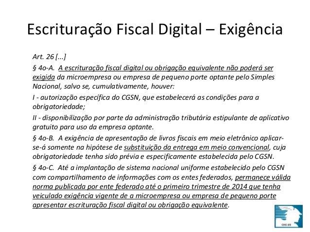 Escrituração Fiscal Digital – Exigência  Art. 26 [...]  § 4o-A. A escrituração fiscal digital ou obrigação equivalente não...