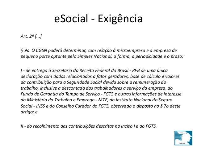 eSocial - Exigência  Art. 2º [...]  § 9o O CGSN poderá determinar, com relação à microempresa e à empresa de  pequeno port...