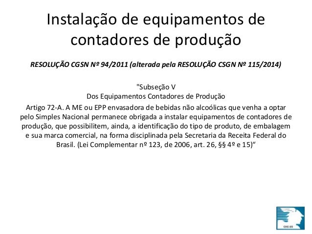 Instalação de equipamentos de  contadores de produção  RESOLUÇÃO CGSN Nº 94/2011 (alterada pela RESOLUÇÃO CSGN Nº 115/2014...