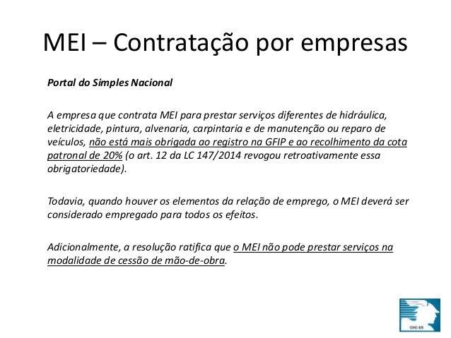 MEI – Contratação por empresas  Portal do Simples Nacional  A empresa que contrata MEI para prestar serviços diferentes de...