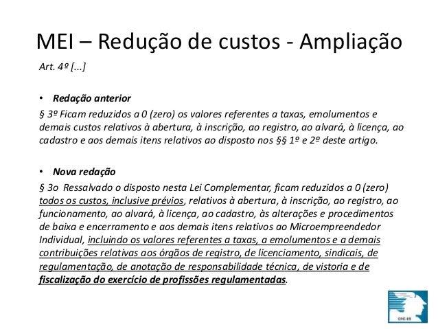 MEI – Redução de custos - Ampliação  Art. 4º [...]  • Redação anterior  § 3º Ficam reduzidos a 0 (zero) os valores referen...