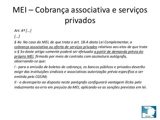 MEI – Cobrança associativa e serviços  privados  Art. 4º [...]  [...]  § 4o No caso do MEI, de que trata o art. 18-A desta...