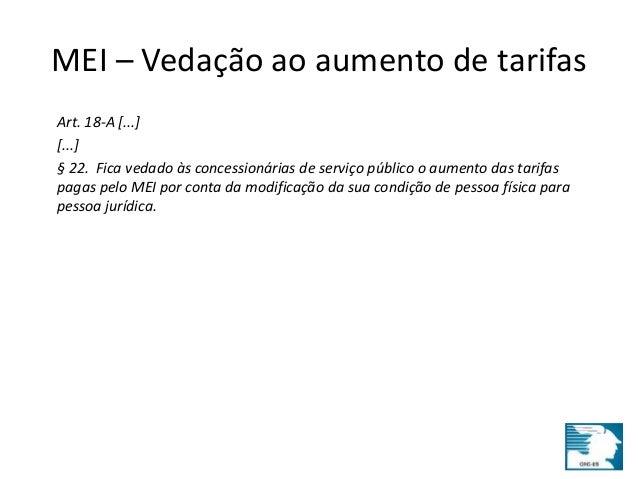 MEI – Vedação ao aumento de tarifas  Art. 18-A [...]  [...]  § 22. Fica vedado às concessionárias de serviço público o aum...