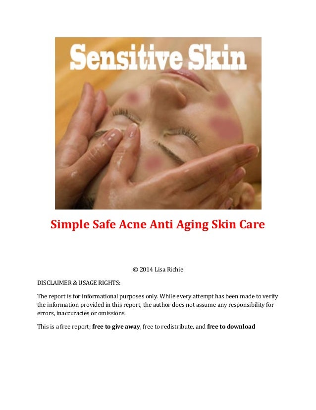 Simple Safe Acne Anti Aging Skin Care © 2014 Lisa Richie DISCLAIMER & USAGE RIGHTS: The report is for informational purpos...
