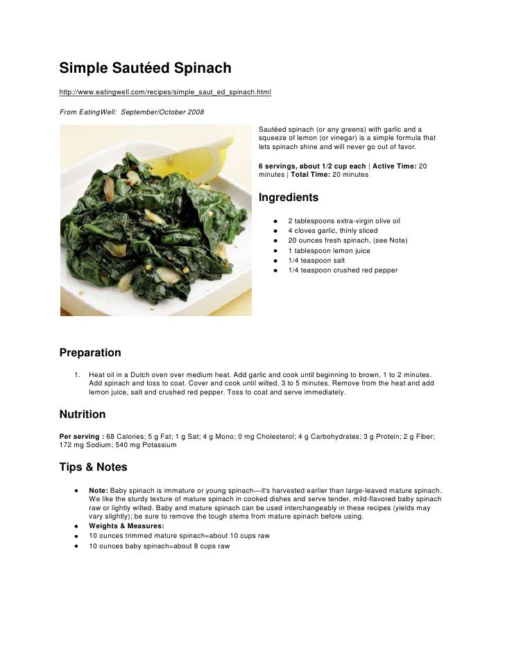 Simple Sautéed Spinach<br />http://www.eatingwell.com/recipes/simple_saut_ed_spinach.html<br />From EatingWell: September...