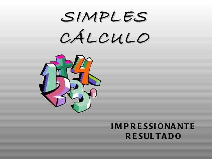 SIMPLES CÁLCULO IMPRESSIONANTE RESULTADO