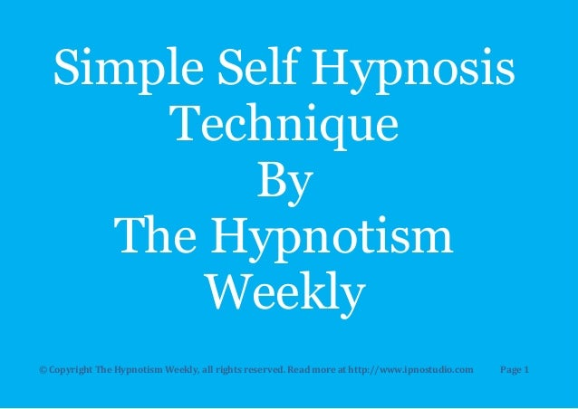 Simple Self Hypnosis      Technique          By    The Hypnotism        Weekly© Copyright The Hypnotism Weekly, all rights...