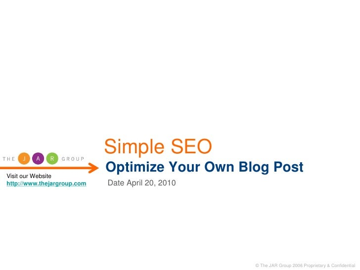 Simple SEO Visit our Website                              Optimize Your Own Blog Post http://www.thejargroup.com   Date Ap...