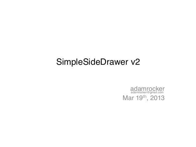 SimpleSideDrawer v2!                 adamrocker!                 adamrocker@gmail.com!               Mar 19th, 2013!