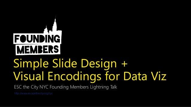 simple slide design visual encodings for data viz esc the city nyc founding members lightning