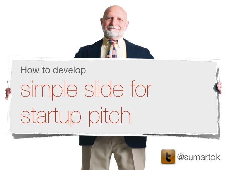 How to developsimple slide forstartup pitch                   @sumartok