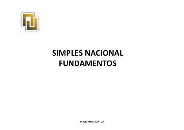 SIMPLES NACIONAL  FFUUNNDDAAMMEENNTTOOSS  © ALEXANDRE PANTOJA