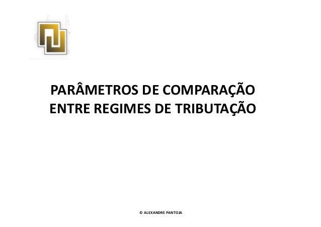 PARÂMETROS DE COMPARAÇÃO  ENTRE REGIMES DDEE TTRRIIBBUUTTAAÇÇÃÃOO  © ALEXANDRE PANTOJA