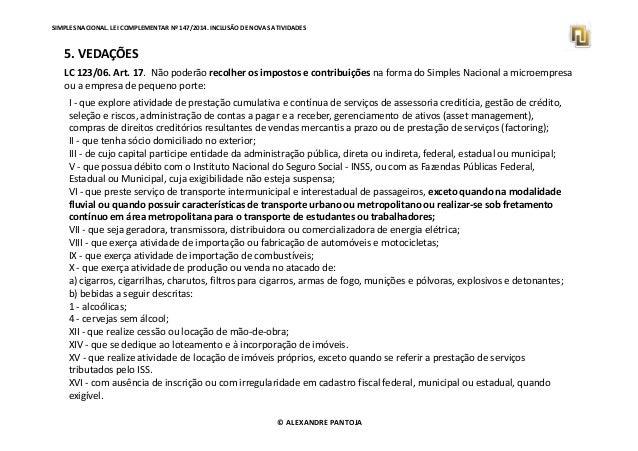 SIMPLES NACIONAL. LEI COMPLEMENTAR Nº 147/2014. INCLUSÃO DE NOVAS ATIVIDADES  5. VEDAÇÕES  LC 123/06. Art. 17. Não poderão...