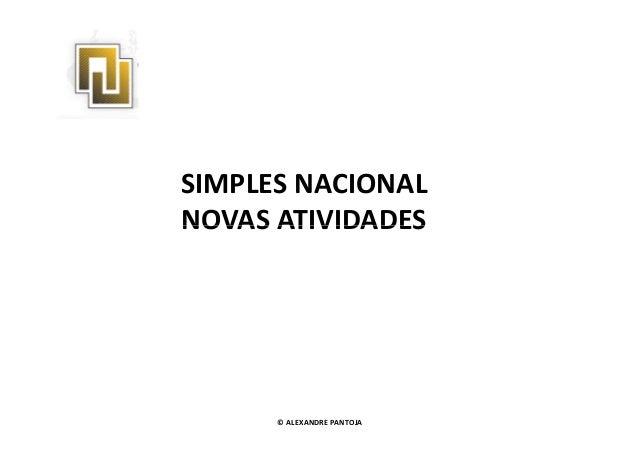 SIMPLES NACIONAL  NNOOVVAASS AATTIIVVIIDDAADDEESS  © ALEXANDRE PANTOJA