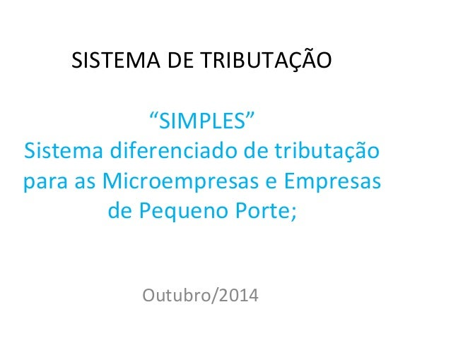 """SISTEMA DE TRIBUTAÇÃO  """"SIMPLES""""  Sistema diferenciado de tributação  para as Microempresas e Empresas  de Pequeno Porte; ..."""