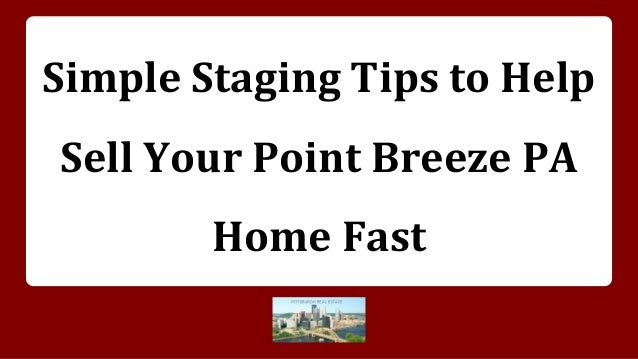 Simple Staging Tips to Help Sell Your Point Breeze PA Home Fast