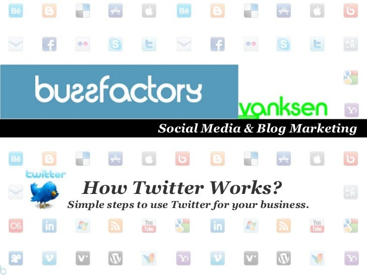 Social Media & Blog Marketing<br />How Twitter Works? <br />     Simple steps to use Twitter for your business.<br />