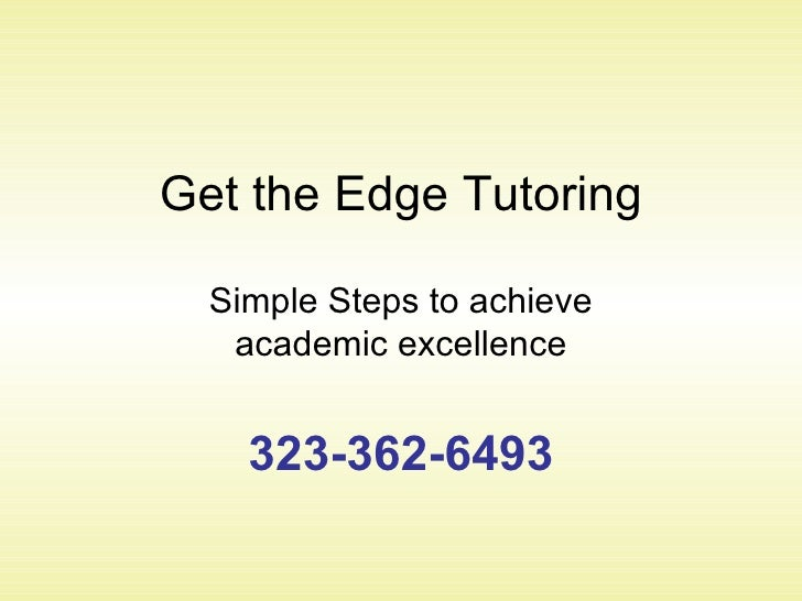 Get the Edge Tutoring Simple Steps to achieve academic excellence 323-362-6493