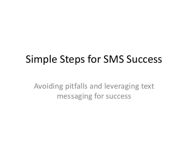 Simple Steps for SMS SuccessAvoiding pitfalls and leveraging textmessaging for success