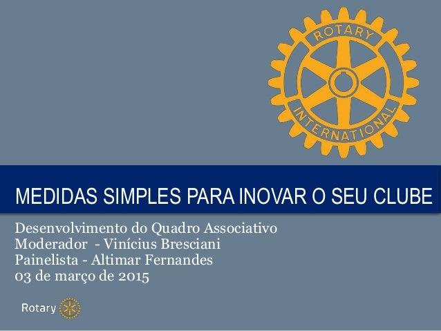 TITLEMEDIDAS SIMPLES PARA INOVAR O SEU CLUBE Desenvolvimento do Quadro Associativo Moderador - Vinícius Bresciani Painelis...