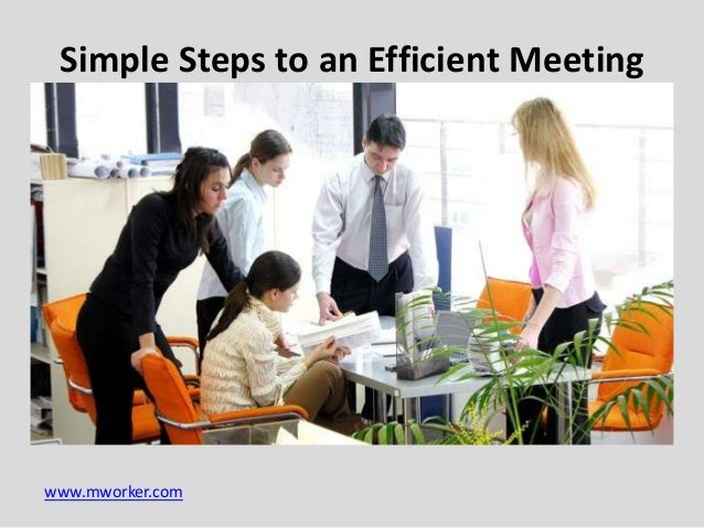 Simple Steps to an Efficient Meeting  www.mworker.com