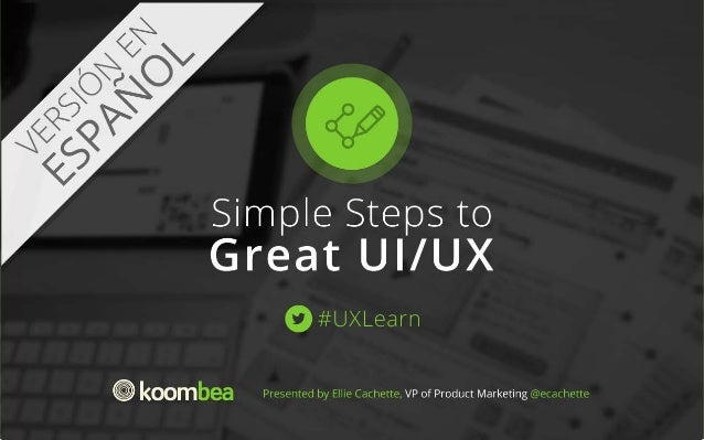 Simple Steps to UX/UI web design #UXLearn Presented by Ellie Cachette, VP of Product Marketing, @ecachette